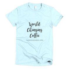 "Short Sleeve Women's ""World Changing Coffee"" T-shirt"