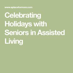Celebrating Holidays with Seniors in Assisted Living