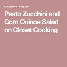Pesto Zucchini and Corn Quinoa Salad on Closet Cooking