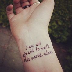 I am not afraid to walk this world alone - 70 Inspirational Tattoo Quotes <3 <3