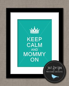 New Mom / Baby Shower Gift - Keep Calm and Mommy On - Tiffany Blue - YOU PRINT (Digital File) 8x10 Typography Wall Art Poster Sign via Etsy