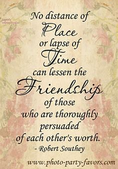Good Quote for a Class Reunion - No distance of place or lapse of time can lessen the friendship of those who are thoroughly persuaded of each other's worth.