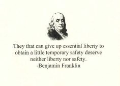 """Benjamin Franklin """"They that can give up essential liberty to obtain a little temporary safety ..."""