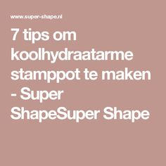 7 tips om koolhydraatarme stamppot te maken - Super ShapeSuper Shape