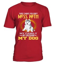 Three Things You Don't Mess With My Family My Freedom My Dog
