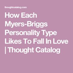 How Each Myers-Briggs Personality Type Likes To Fall In Love | Thought Catalog