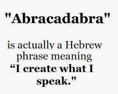 """""""Abracadabra"""" is actually a Hebrew phrase meaning """"I create what I speak"""". #jewish #quote #hebrew"""