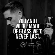 5 G-Eazy quotes to know him better You and i, we're made of glass, we'd never last. G-EAZY G Easy Quotes, Best Quotes, Life Quotes, Song Lyric Quotes, Music Lyrics, Music Quotes, G Eazy, John Lennon, Rapper Quotes