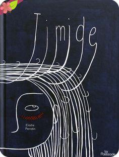 Timide D'Élodie Perrotin Publié en 2016 par les éditions La Palissade