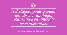 A distância pode impedir um abraço, um beijo. Mas nunca vai impedir os sentimentos. http://www.lindasfrasesdeamor.org/frases/amor/beijo
