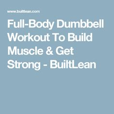 Full-Body Dumbbell Workout To Build Muscle & Get Strong - BuiltLean