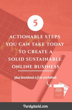 Have no idea how modern entrepreneurs create their online businesses? Click through to find out 5 actionable steps you can take today to create a sustainable online business.