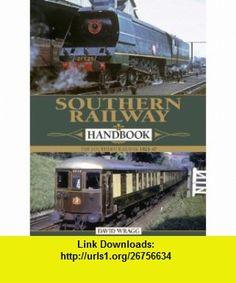 Southern Railway Handbook The Southern Railway 1923-47 (9780857330116) David Wragg , ISBN-10: 085733011X  , ISBN-13: 978-0857330116 ,  , tutorials , pdf , ebook , torrent , downloads , rapidshare , filesonic , hotfile , megaupload , fileserve