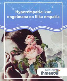 Hyper-empati syndrom: for meget af en god ting - Udforsk Sindet Persona, Psychology, Mindfulness, Healing, Psicologia, Consciousness