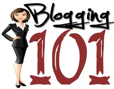 Blogging 101 - Tips, How To Blog, Advice
