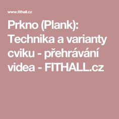 Prkno (Plank): Technika a varianty cviku - přehrávání videa - FITHALL.cz