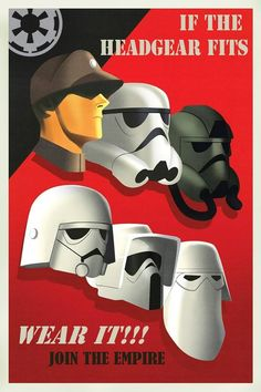 Star Wars Rebel Propaganda Campaign Posters - If The HeadGear Fits. Wear it!!! Join The Empire