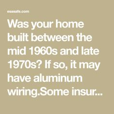 Was your home built between the mid 1960s and late 1970s? If so, it may have aluminum wiring.Some insurers will not provide or renew insurance… Electrical Safety, Home Inspection, Home Renovation, Building A House, 1970s, Build House