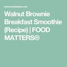 Chocolate zucchini brownies food matters food matters walnut brownie breakfast smoothie recipe food matters forumfinder Images