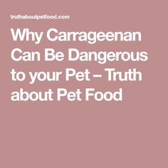 Why Carrageenan Can Be Dangerous to your Pet – Truth about Pet Food