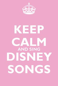 KEEP CALM AND SING DISNEY SONGS. Look for the bear necessities