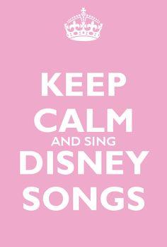 KEEP CALM AND SING DISNEY SONGS