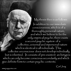 """Carl Jung: """"There exists a second psychic system of a collective, universal and impersonal nature…"""""""