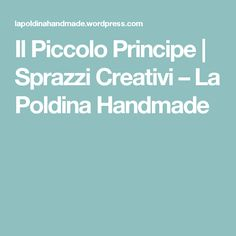Il Piccolo Principe | Sprazzi Creativi – La Poldina Handmade