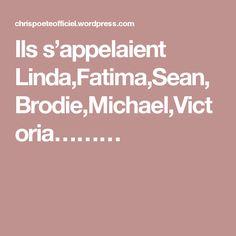 Ils s'appelaient Linda,Fatima,Sean,Brodie,Michael,Victoria………