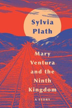 """Read """"Mary Ventura and The Ninth Kingdom A Story"""" by Sylvia Plath available from Rakuten Kobo. Never before published, this newly discovered story by literary legend Sylvia Plath stands on its own and is remarkable . S Stories, Short Stories, Sylvia Plath Books, New Books, Books To Read, County Library, Train Journey, The Nines, Greek Quotes"""