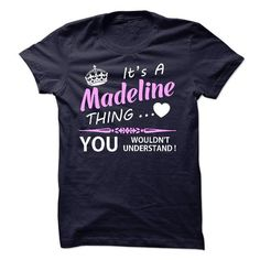 Its a Madeline thing. You wouldnt understand ! - #hoodie novios #sweater for men. CHECK PRICE  => https://www.sunfrog.com/Names/Its-a-Madeline-thing-You-wouldnt-understand--29890433-Guys.html?id=60505
