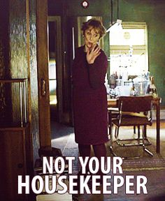not your housekeeper...