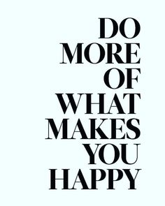 Väggdekor väggord väggtext Do more of what makes you happy Simple Quotes, Self Love Quotes, Words Quotes, Quotes To Live By, Best Quotes, Sayings, Happy Quotes Inspirational, Positive Quotes For Life, Motivational Quotes