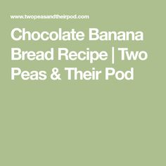 Chocolate Banana Bread Recipe | Two Peas & Their Pod