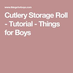 Cutlery Storage Roll - Tutorial - Things for Boys