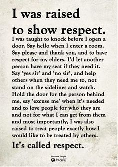 I was raised to show respect. I was also raised to treat people exactly how I would like to be treated by others. It's called respect. Wisdom Quotes, True Quotes, Great Quotes, Quotes To Live By, Motivational Quotes, Inspirational Quotes, Respect Quotes, Blame Quotes, Super Quotes