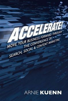 Accelerate! Move Your Business Forward through the Convergence of Search, Social & Content Marketing by Arnie Kuenn. $3.29. Publisher: VM Press (August 14, 2011). Author: Arnie Kuenn. 286 pages