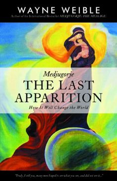 Medjugorje: THE LAST APPARITION-How It Will Change the World by Wayne Weible,http://www.amazon.com/dp/0982040792/ref=cm_sw_r_pi_dp_LT2Gsb1KE0BE0A0A