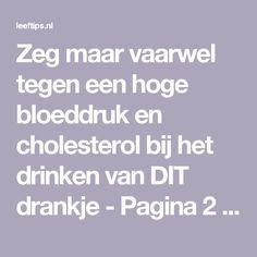 Zeg maar vaarwel tegen een hoge bloeddruk en cholesterol bij het drinken van DIT drankje - Pagina 2 van 2 - Leeftips