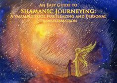 Shamanic Journeying made easy: A powerful tool for Healing and Personal Transformation