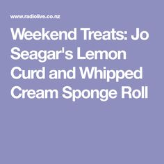 Jo Seagar joined Wendyl Nissen on The Long Lunch and here is her recipe for Lemon Curd & Whipped Cream Sponge Roll. Lemon Curd Recipe, Lemon Recipes, Whipped Cream, Lunch, Treats, Lime Recipes, Sweet Like Candy, Sweets, Lunches