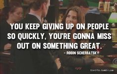 "Robin Scherbatsky's Best 22 Lines On ""How I Met Your Mother"" Robin Scherbatsky, How I Met Your Mother, I Meet You, Told You So, Quotes To Live By, Life Quotes, Drake Quotes, Wisdom Quotes, Quotes Quotes"