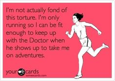 "the best motivation for exercise is to watch Doctor Who. ""Crap, I so would have died 3 minutes into this."""