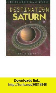 Destination Saturn (Destination Solar System) (9781435834613) Giles Sparrow , ISBN-10: 1435834615  , ISBN-13: 978-1435834613 ,  , tutorials , pdf , ebook , torrent , downloads , rapidshare , filesonic , hotfile , megaupload , fileserve