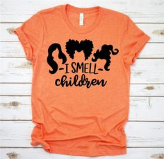I Smell Children Hocus Pocus Shirt - This adult shirt comes on a heather orange UNISEX Bella Canvas shirt, These shirts are combed - Funny Kids Shirts, Mom Shirts, Cute Shirts, T Shirts For Women, Awesome Shirts, School Shirts, Fall Out Boy, Hocus Pocus Shirt, Hocus Pocus Costume