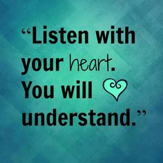 """""""Listen with your heart, you will understand."""" - Pocahontas (1995)"""