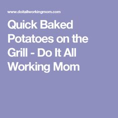 Quick Baked Potatoes on the Grill - Do It All Working Mom