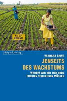 Jenseits des Wachstums: Warum wir mit der Erde Frieden schliessen müssen, Vandana Shiva, ISBN 3-85869-593-9