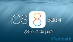iOS 8 Beta 4 de Apple, ¿Lo Veremos el 28 de Julio?