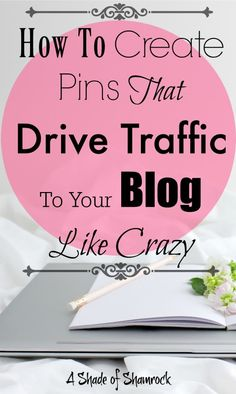 How to Create Pins That Drive Traffic to You Blog Like Crazy